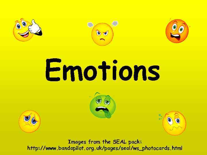 Emotions Images from the SEAL pack: http: //www. bandapilot. org. uk/pages/seal/ws_photocards. html
