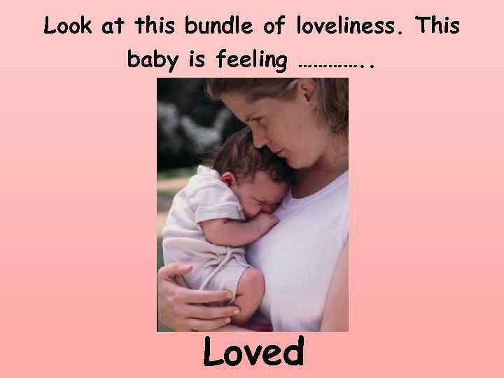 Look at this bundle of loveliness. This baby is feeling …………. . Loved