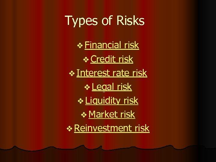 Types of Risks v Financial risk v Credit risk v Interest rate risk v