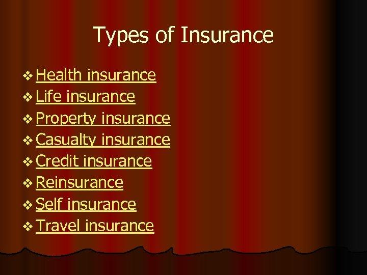Types of Insurance v Health insurance v Life insurance v Property insurance v Casualty