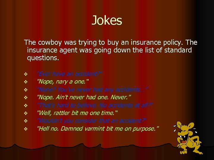 Jokes The cowboy was trying to buy an insurance policy. The insurance agent was
