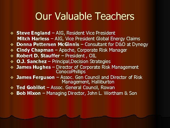 Our Valuable Teachers v v v v v Steve England – AIG, Resident Vice