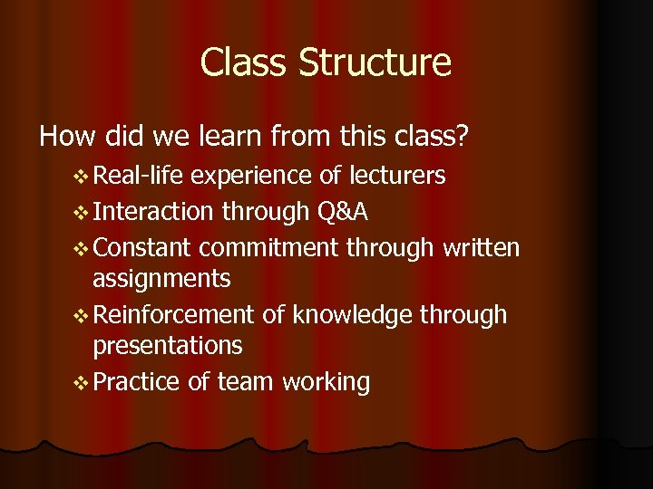 Class Structure How did we learn from this class? v Real-life experience of lecturers