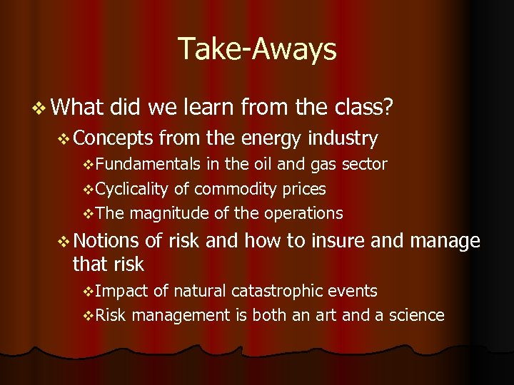 Take-Aways v What did we learn from the class? v Concepts from the energy