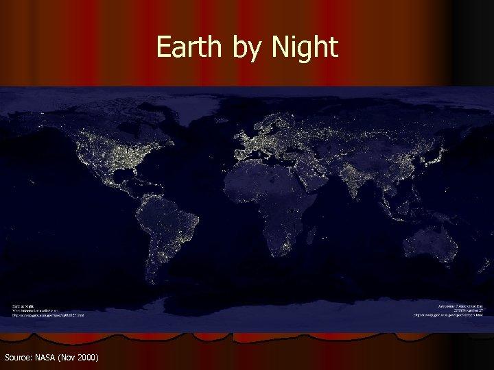 Earth by Night Source: NASA (Nov 2000)