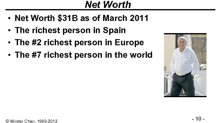 Net Worth • • Net Worth $31 B as of March 2011 The richest