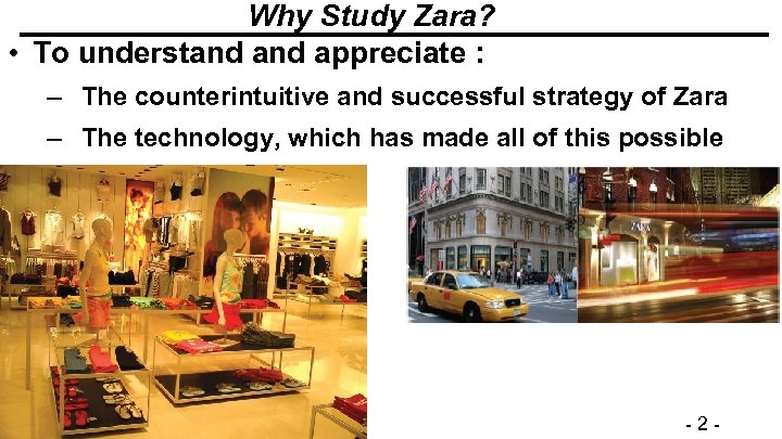 Why Study Zara? • To understand appreciate : – The counterintuitive and successful strategy