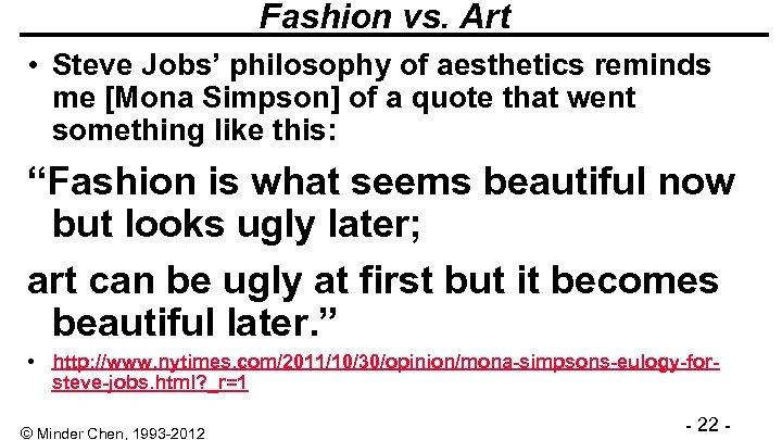Fashion vs. Art • Steve Jobs' philosophy of aesthetics reminds me [Mona Simpson] of
