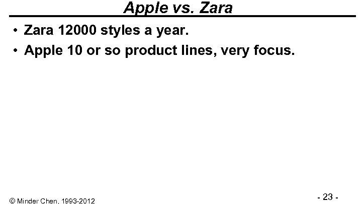Apple vs. Zara • Zara 12000 styles a year. • Apple 10 or so