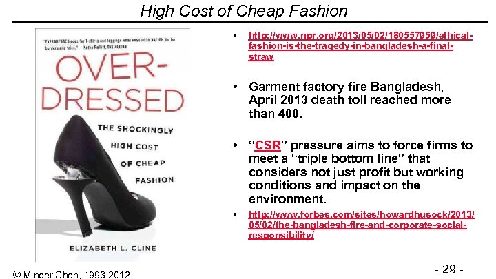 High Cost of Cheap Fashion • http: //www. npr. org/2013/05/02/180557959/ethicalfashion-is-the-tragedy-in-bangladesh-a-finalstraw • Garment factory fire