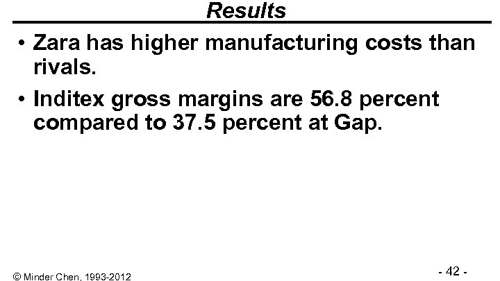 Results • Zara has higher manufacturing costs than rivals. • Inditex gross margins are