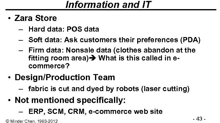 Information and IT • Zara Store – Hard data: POS data – Soft data: