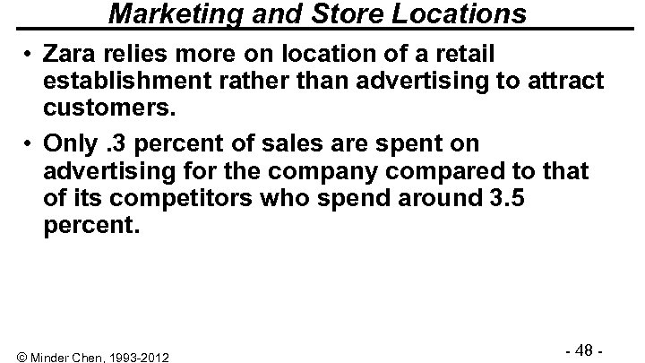 Marketing and Store Locations • Zara relies more on location of a retail establishment