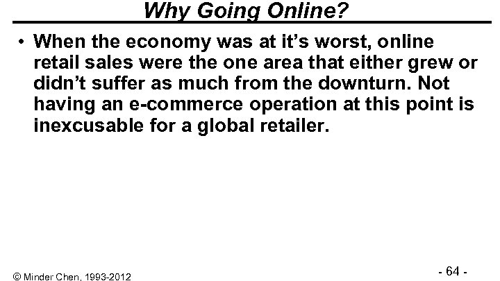 Why Going Online? • When the economy was at it's worst, online retail sales