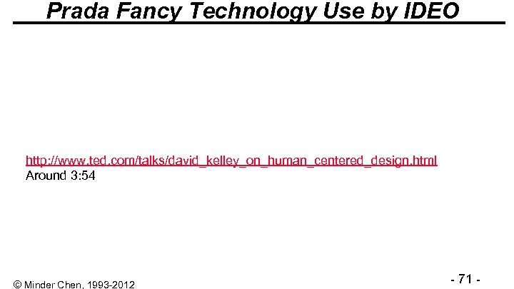Prada Fancy Technology Use by IDEO http: //www. ted. com/talks/david_kelley_on_human_centered_design. html Around 3: 54