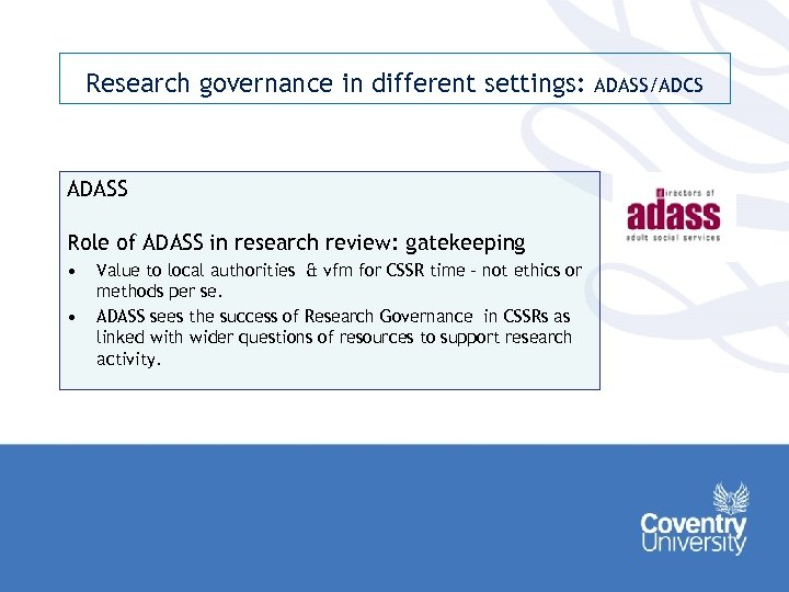 Research governance in different settings: ADASS Role of ADASS in research review: gatekeeping •