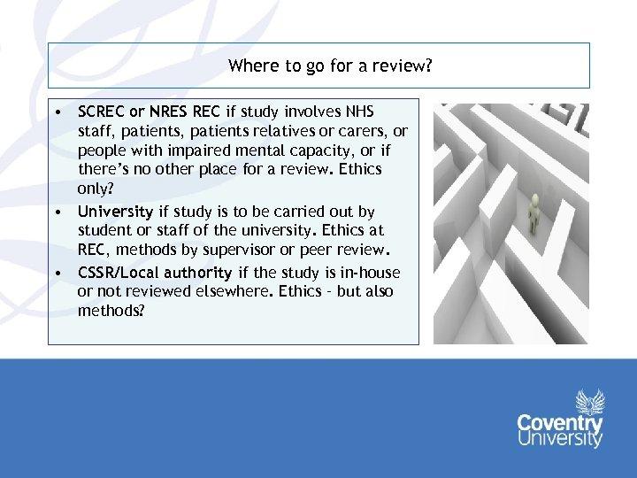 Where to go for a review? • SCREC or NRES REC if study involves
