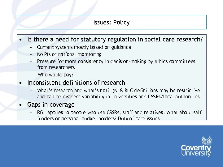 Issues: Policy • Is there a need for statutory regulation in social care research?