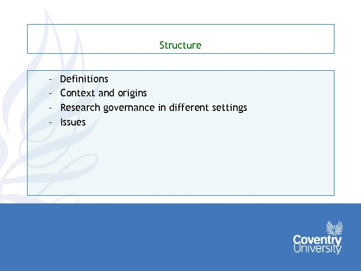 Structure – – Definitions Context and origins Research governance in different settings Issues