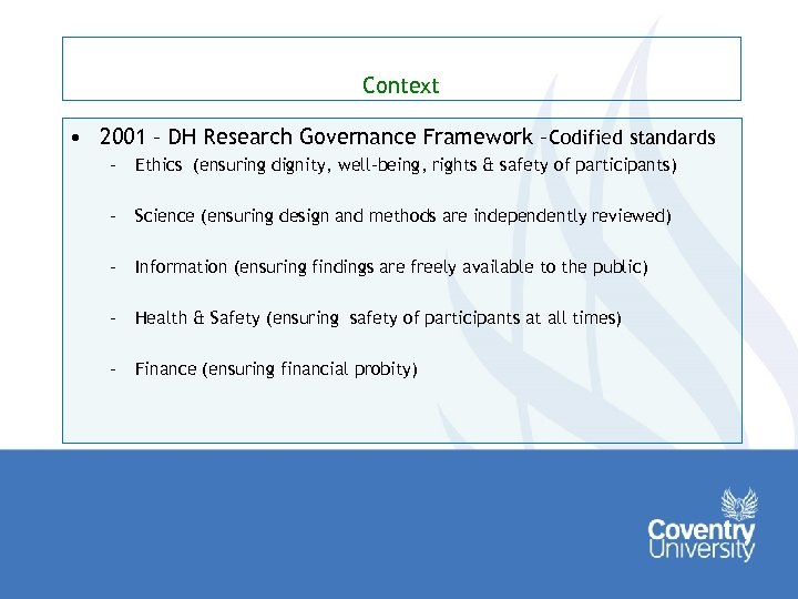 Context • 2001 – DH Research Governance Framework –Codified standards – Ethics (ensuring dignity,