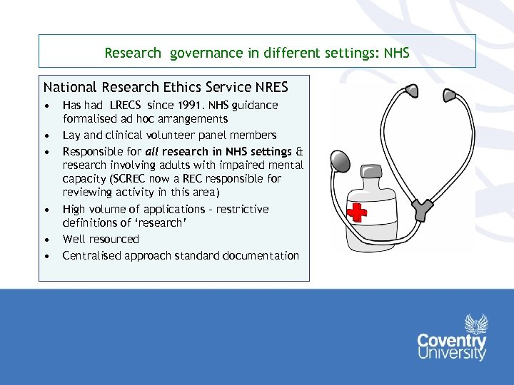 Research governance in different settings: NHS National Research Ethics Service NRES • • •