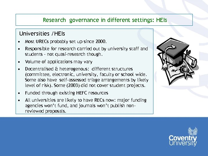 Research governance in different settings: HEIs Universities /HEIs • Most URECs probably set up