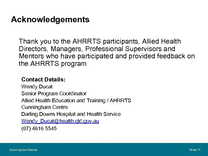 Acknowledgements Thank you to the AHRRTS participants, Allied Health Directors, Managers, Professional Supervisors and