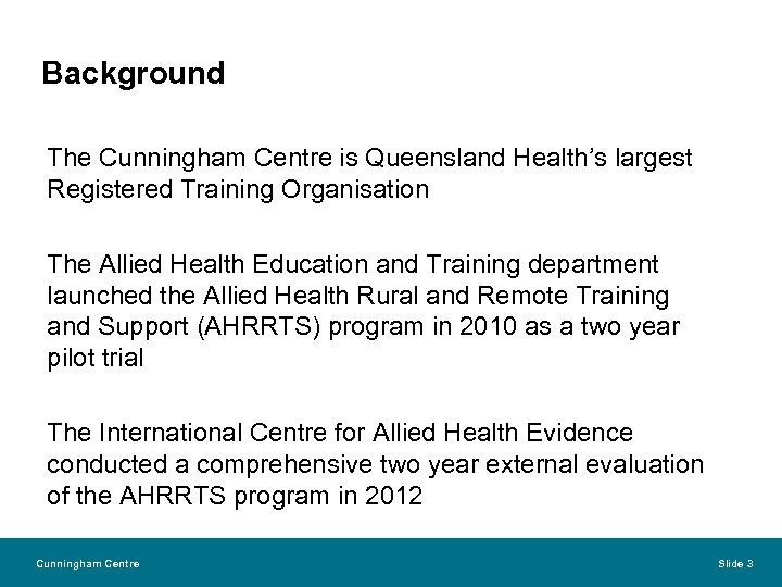 Background The Cunningham Centre is Queensland Health's largest Registered Training Organisation The Allied Health