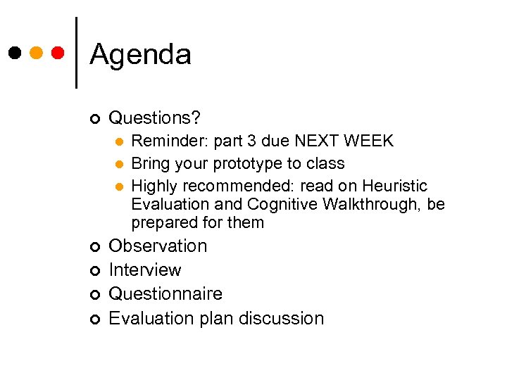 Agenda ¢ Questions? l l l ¢ ¢ Reminder: part 3 due NEXT WEEK