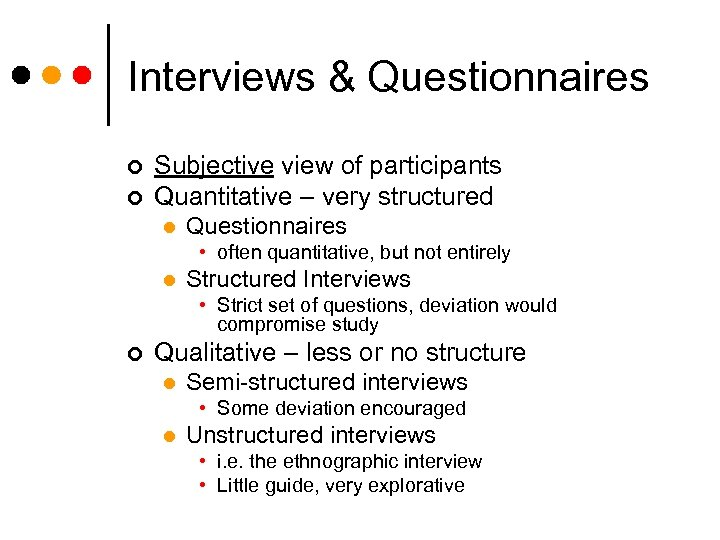 Interviews & Questionnaires ¢ ¢ Subjective view of participants Quantitative – very structured l