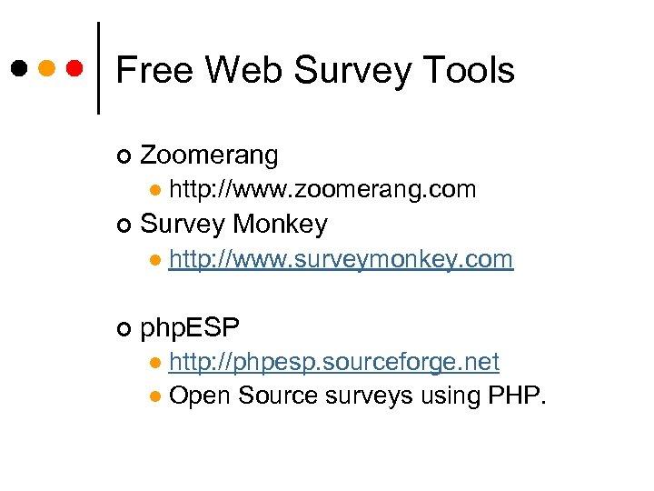 Free Web Survey Tools ¢ Zoomerang l ¢ Survey Monkey l ¢ http: //www.