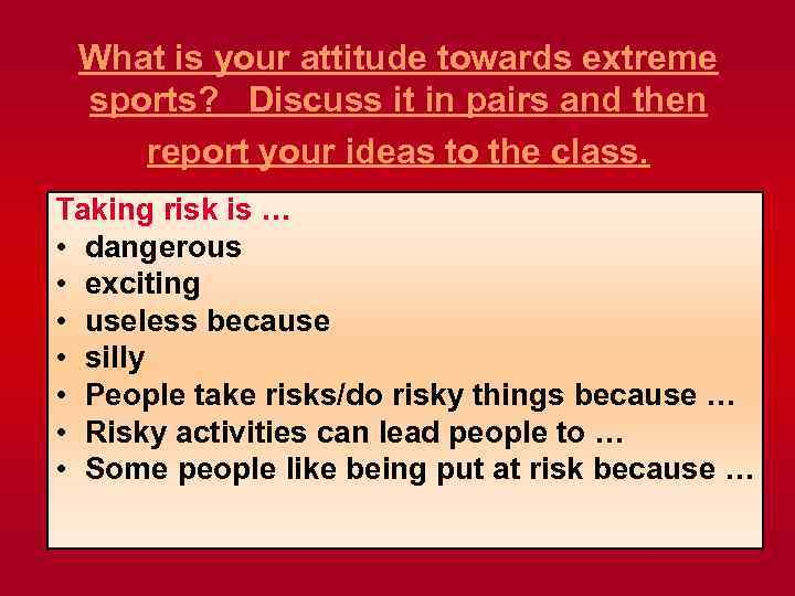 What is your attitude towards extreme sports? Discuss it in pairs and then report