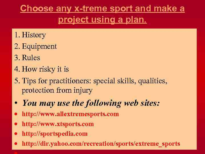 Choose any x-treme sport and make a project using a plan. 1. History 2.