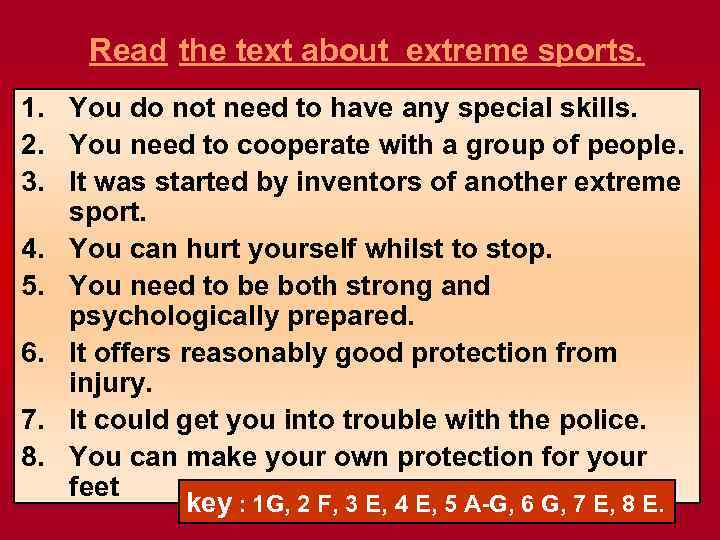 Read the text about extreme sports. 1. You do not need to have any