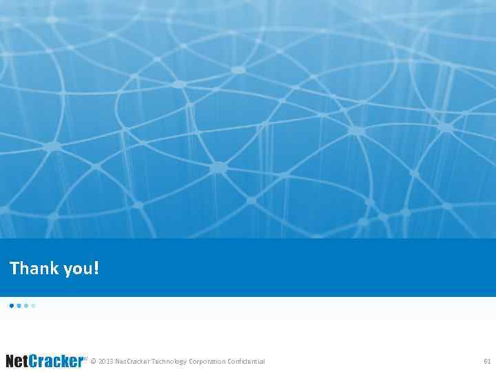Thank you! © 2013 Net. Cracker Technology Corporation Confidential 61