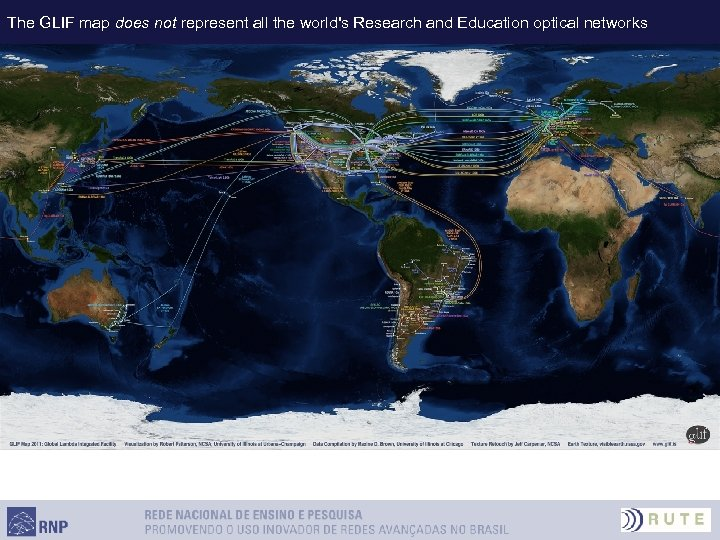 The GLIF map does not represent all the world's Research and Education optical networks