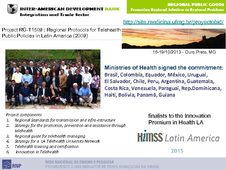 http: //site. medicina. ufmg. br/proyectobid/ Project RG-T 1509 : Regional Protocols for Telehealth Public