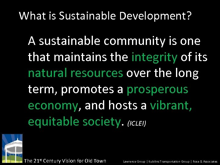 What is Sustainable Development? A sustainable community is one that maintains the integrity of