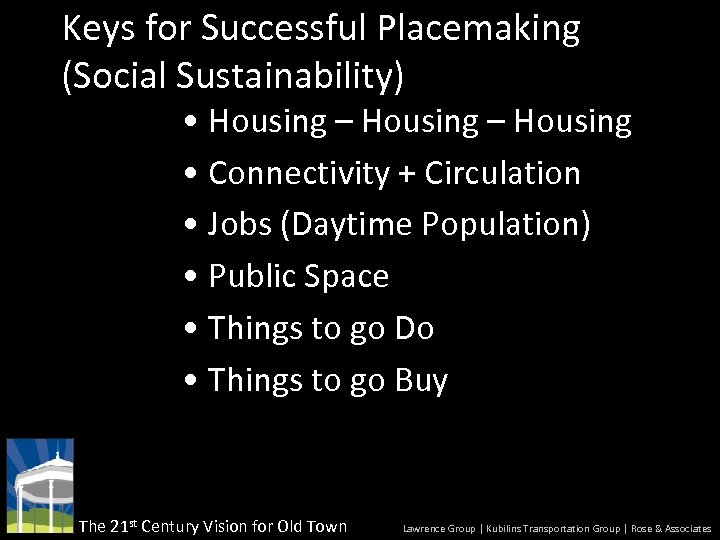 Keys for Successful Placemaking (Social Sustainability) • Housing – Housing • Connectivity + Circulation