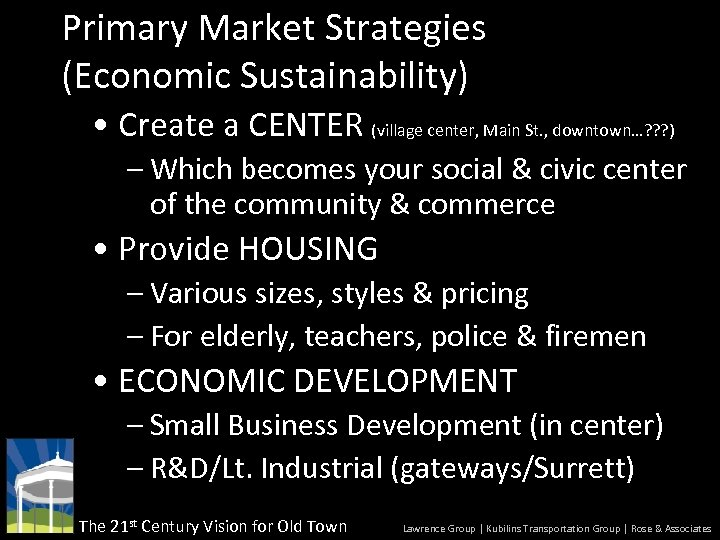 Primary Market Strategies (Economic Sustainability) • Create a CENTER (village center, Main St. ,