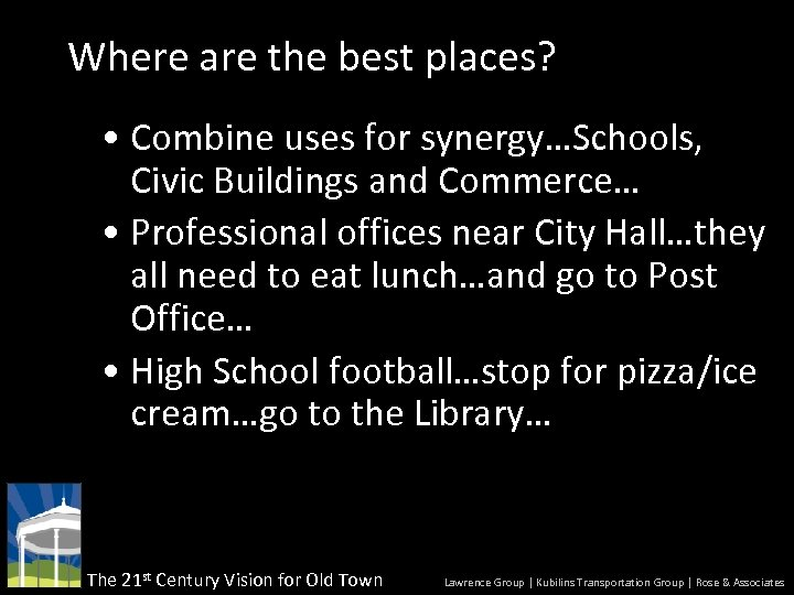 Where are the best places? • Combine uses for synergy…Schools, Civic Buildings and Commerce…