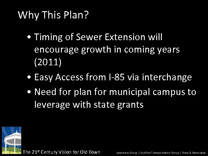 Why This Plan? • Timing of Sewer Extension will encourage growth in coming years