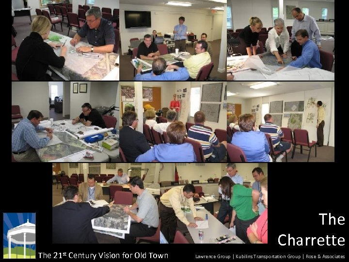 The 21 st Century Vision for Old Town The Charrette Lawrence Group | Kubilins