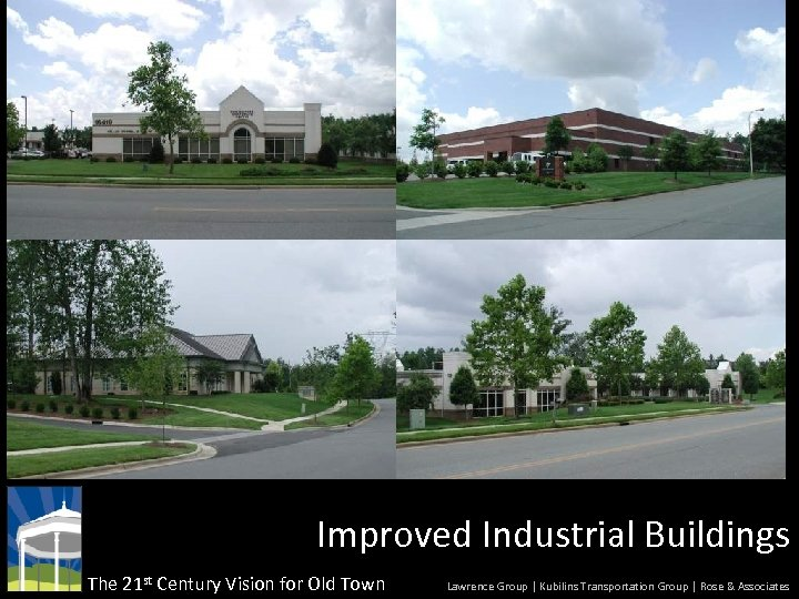 Improved Industrial Buildings The 21 st Century Vision for Old Town Lawrence Group |