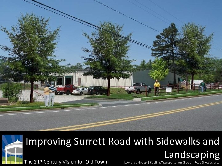 Improving Surrett Road with Sidewalks and Landscaping The 21 st Century Vision for Old