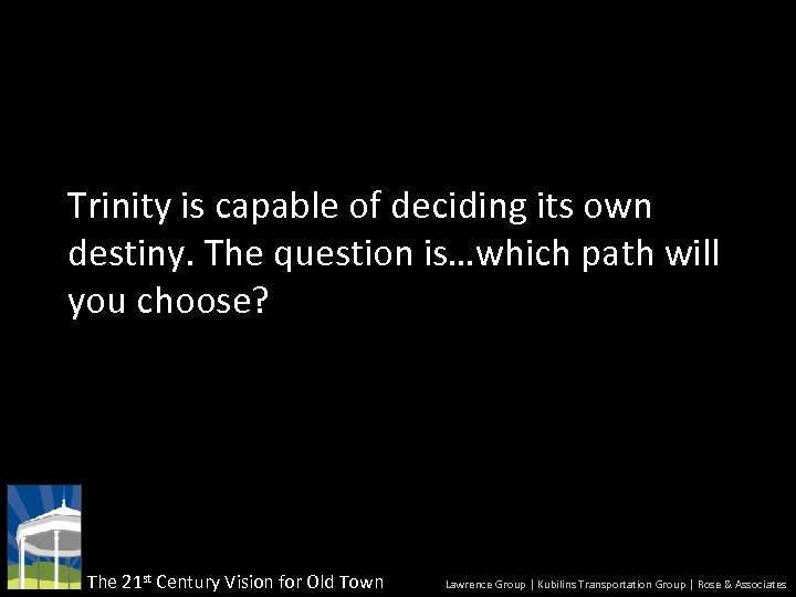 Trinity is capable of deciding its own destiny. The question is…which path will you