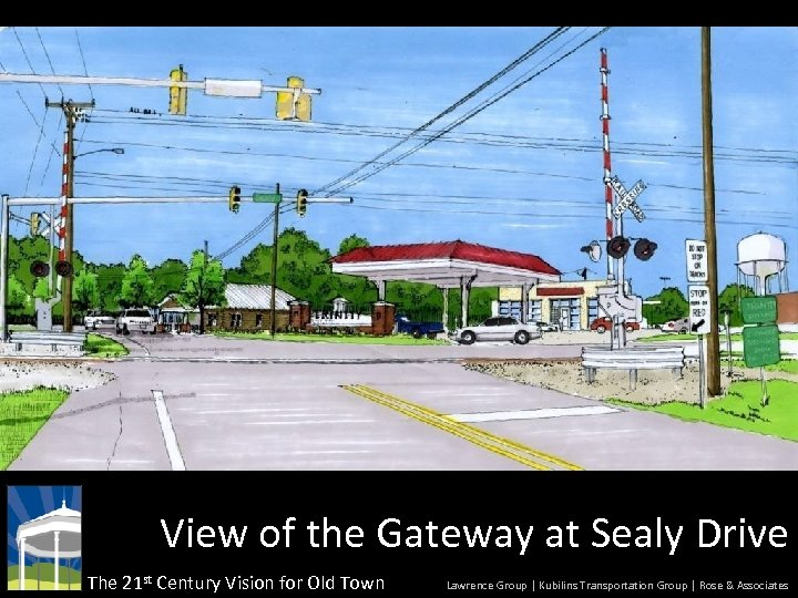 View of the Gateway at Sealy Drive The 21 st Century Vision for Old