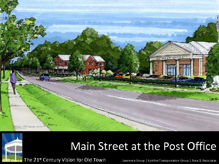 Main Street at the Post Office The 21 st Century Vision for Old Town