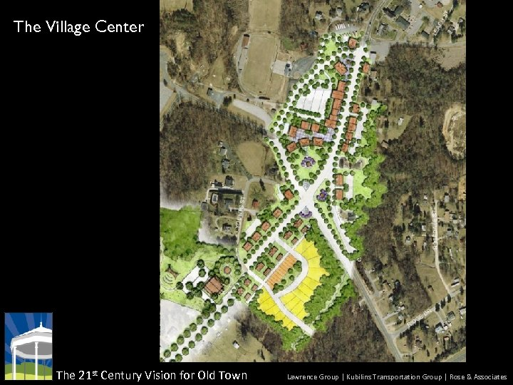 The Village Center The 21 st Century Vision for Old Town Lawrence Group |