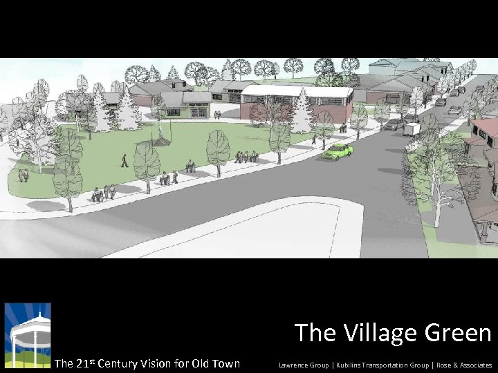 The Village Green The 21 st Century Vision for Old Town Lawrence Group |